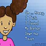 Um...Mommy, I Think I Flushed My Brother down the Toilet | Jeff Rivera