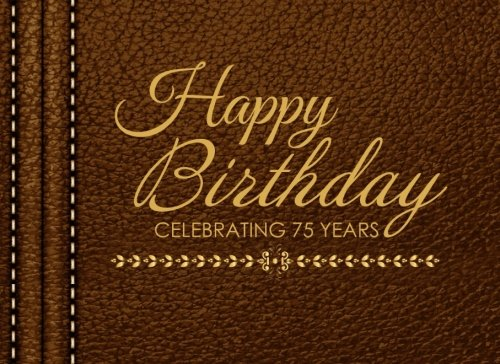 Download Happy Birthday Celebrating 75 Years: 75th Birthday Guest Book, Tan Faux Leather, Keepsake, Memory Book ebook