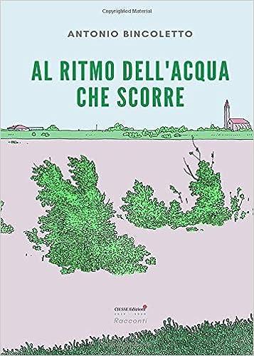 Risultato immagini per Antonio Bincoletto nel suo libro Al ritmo dell'acqua che scorre