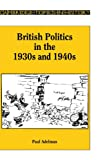 British Politics in the 1930s and 1940s, Paul Adelman, 0521317290