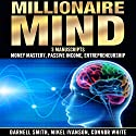 Millionaire Mind: 3 Manuscripts: Money Mastery, Passive Income, and Entrepreneurship Audiobook by Connor White, Darnell Smith, Mikel Ivanson Narrated by Clay Willison
