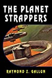 The Planet Strappers, Raymond Z. Gallun, 143447013X