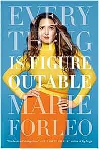 Everything Is Figureoutable: Marie Forleo: 9780525534990: Amazon.com: Books