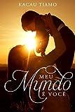Meu Mundo é você (Portuguese Edition)