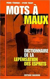 Mots a maux. dictionnaire de la lepenisation des esprits. par Pierre Tévanian