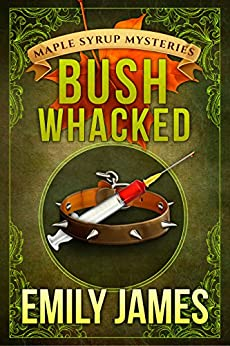 Bushwhacked: Maple Syrup Mysteries Book 2 by [James, Emily]