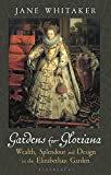 Gardens for Gloriana: Wealth, Splendour and Design in the Elizabethan Garden