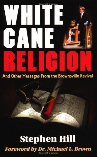 White Cane Religion: And Other Messages from the Brownsville Revival by Stephen Hill - Mall Brownsville