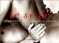 Le sexe : L'érotisme de Cranach à Koons par John Williams (II)