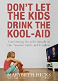Don't Let the Kids Drink the Kool-Aid: Confronting the Left's Assault on Our Families, Faith, and Freedom, Marybeth Hicks, 1441779051