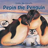 Gilda the Giraffe and Pepin the Penguin, Lucie Papineau, 1404812962