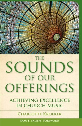 The Sounds of Our Offerings: Achieving Excellence In Church Music (Vital Worship Healthy - Our Of Sounds The Offerings