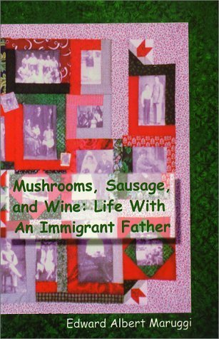 Mushrooms, Sausage, and Wine: Life With An Immigrant Father 1st edition by Maruggi, Edward A. (1997) Paperback