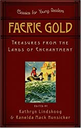 Faerie Gold: Treasures from the Lands of Enchantment (Classics for Young Readers)