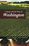Cooking with the Wines of Washington, Troy Townsin and Cheryl-Lynn Townsin, 1552858499