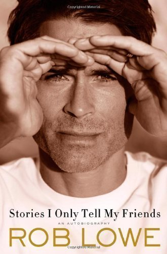 By Rob Lowe  Stories I Only Tell My Friends  An Autobiography