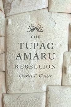 The Tupac Amaru Rebellion by [Walker, Charles F.]