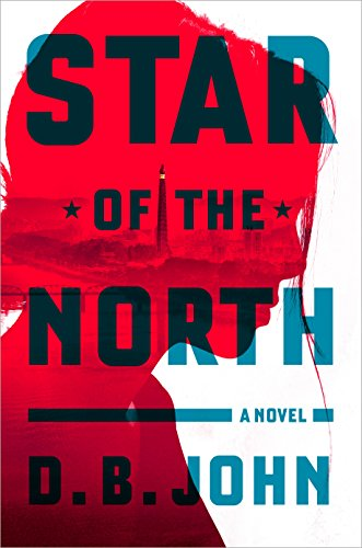 Star of the North: A Novel by [John, D. B.]