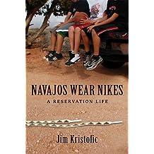 Navajos Wear Nikes: A Reservation Life by Jim Kristofic (2011-10-15)