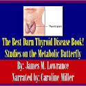 The Best Darn Thyroid Disease Book!: Studies on the Metabolic Butterfly Audiobook by James M. Lowrance Narrated by Caroline Miller