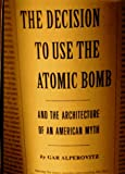 Front cover for the book The Decision to Use the Atomic Bomb and the Architecture of an American Myth by Gar Alperovitz