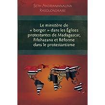 Le ministère de « berger » dans les Églises protestantes de Madagascar, Fifohazana et Réforme dans le protestantisme: Celebrating the Bible's Central Story