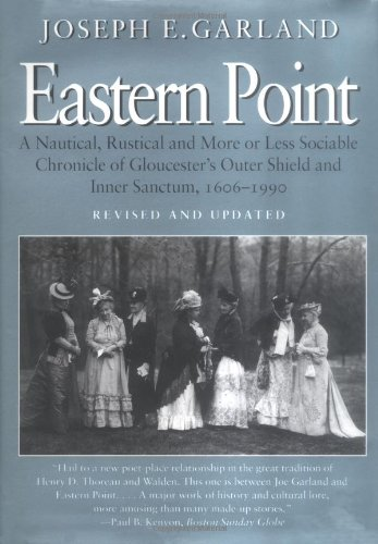 Eastern Point: A Nautical, Rustical and More or Less Sociable Chronicle of Gloucester's Outer Shield and Inner Sanctum, 1606-1990