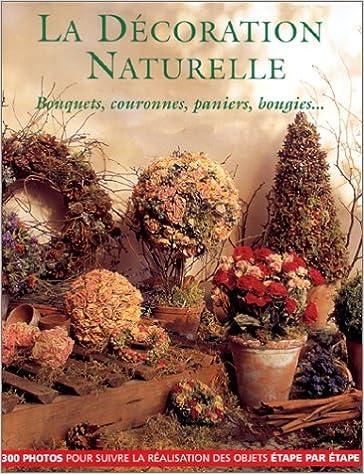 Livre gratuits La décoration naturelle : Bouquets, couronnes, paniers, bougies pdf