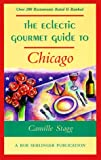 The Eclectic Gourmet Guide to Chicago, Camille Stagg, 0897322479