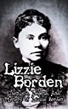 """Did Lizzie Borden Really """"Take An Axe"""" To Her Parents?Read on your PC, Mac, smart phone, tablet or Kindle device.The life of Lizzie Borden has captivated people's interest around the world for the past one hundred years.   She was accused and..."""