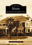 Napa:   An  Architectural  Walking  Tour  (CA)   (Images of America)