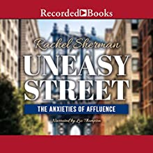 Uneasy Street: The Anxieties of Affluence Audiobook by Rachel Sherman Narrated by Liz Thompson