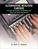 Alternative Realtime Careers : A Guide to Closed Captioning and Cart for Court Reporters, Robson, Gary D., 1881859517