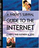 A Parent's Survival Guide to the Internet, Clark L. Kidd and Kathy H. Kidd, 1570086419