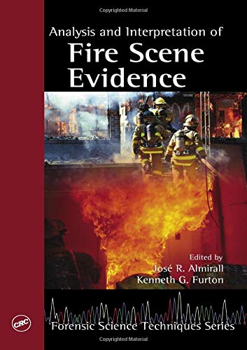 Analysis and Interpretation of Fire Scene Evidence (Forensic Science Techniques)