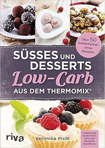 Susses Und Desserts Low Carb Aus Dem Thermomix Amazon De Veronika