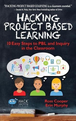 Hacking Project Based Learning: 10 Easy Steps to Pbl and Inquiry in the Classroom (Hack Learning)