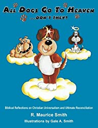 All Dogs Go To Heaven Don't They?: Biblical Reflections On Christian Universalism and Ultimate Reconciliation