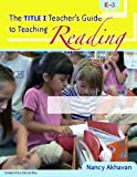 The Title I Teacher's Guide to Teaching Reading, K-3, Nancy Akhavan, 0325010838