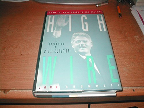 High Wire: From the Backroads to the Beltway the Education of Bill Clinton
