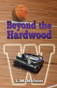 Beyond the Hardwood (Scrubs Book 3) by [Nelson, L.M.]