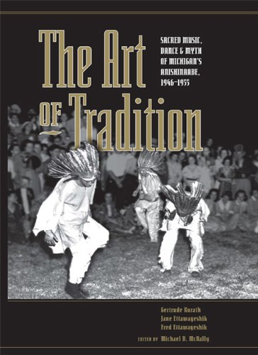 Download The Art of Tradition: Sacred Music, Dance & Myth of Michigan's Anishinaabe, 1946-1955 ebook