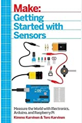 Getting Started with Sensors: Measure the World with Electronics, Arduino, and Raspberry Pi Paperback