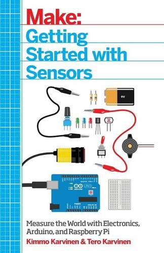 Getting Started with Sensors: Measure the World with Electronics, Arduino, and Raspberry Pi [Kimmo Karvinen - Tero Karvinen] (Tapa Blanda)