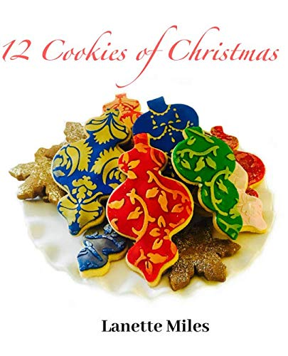 12 Cookies of Christmas by Lanette Miles