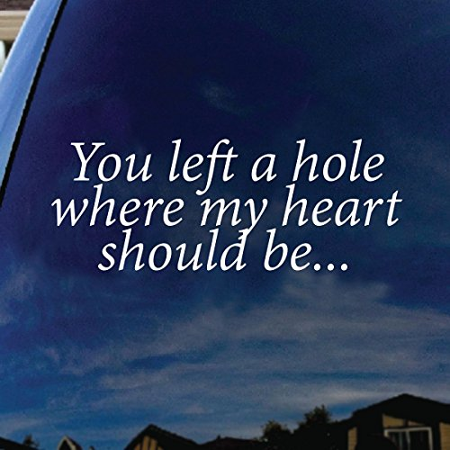 "You Left A Hole Where My Heart Should Be Lyrics Band Car Truck Laptop Sticker Decal 5"" Wide"