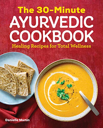 The 30-Minute Ayurvedic Cookbook by [Martin, Danielle]