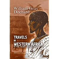 Travels in Western Africa, in the Years 1818, 19, 20, and 21: From the River Gambia, through Woolli, Bondoo, Galam, Kasson, Kaarta, and Foolidoo, to the River Niger