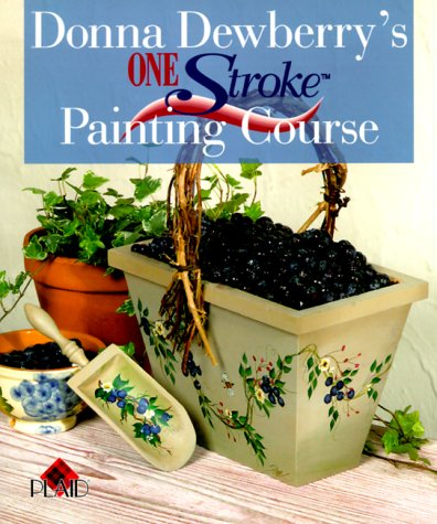 Donna Dewberry's One Stroke Painting Course (Donna Dewberry Book Paint)