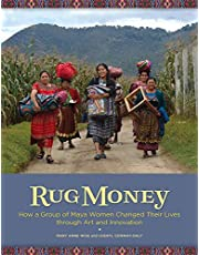 Rug Money: How a Group of Maya Women Changed Their Lives through Art and Innovation